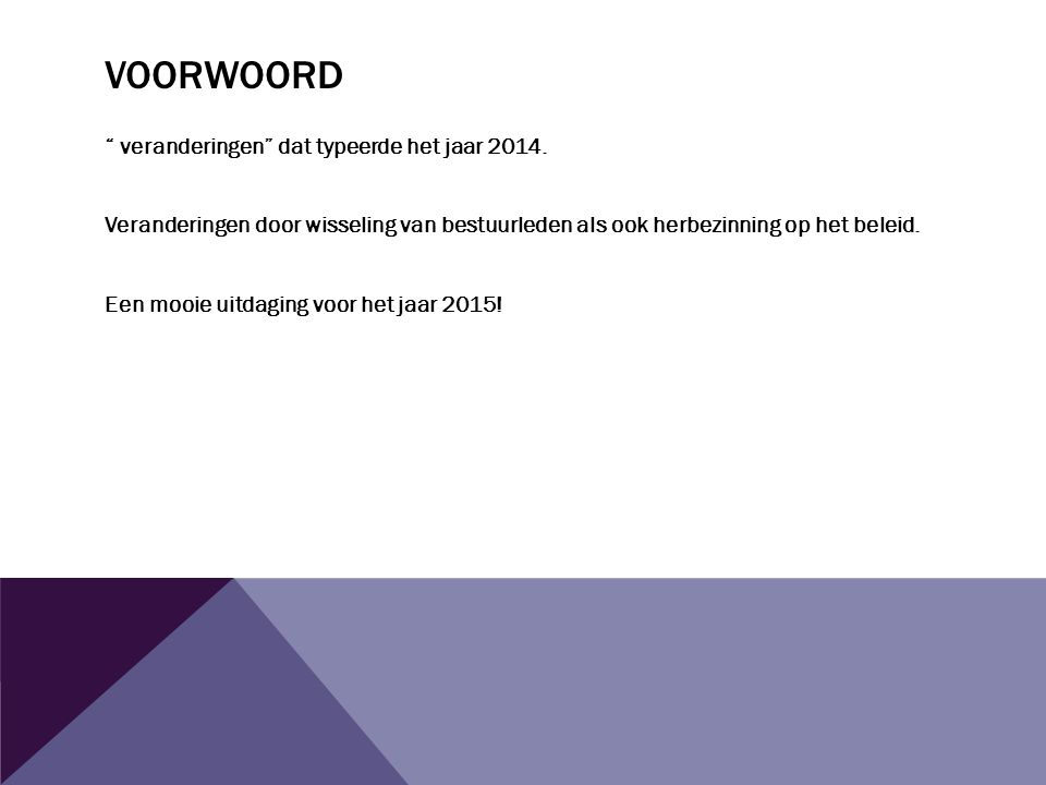 VOORWOORD veranderingen dat typeerde het jaar 2014.