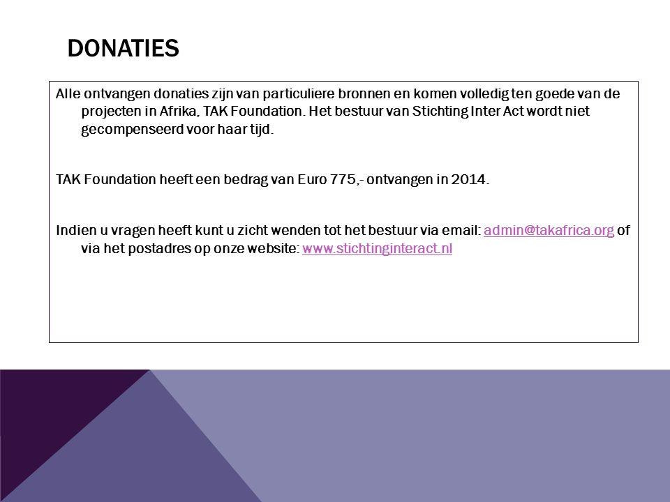 DONATIES Alle ontvangen donaties zijn van particuliere bronnen en komen volledig ten goede van de projecten in Afrika, TAK Foundation.