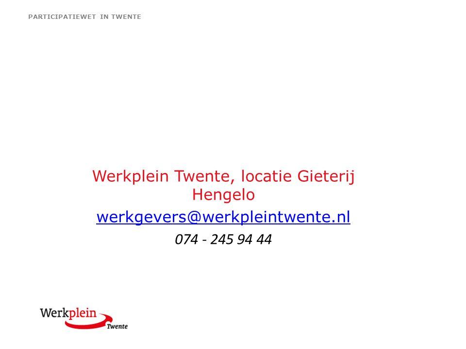 PARTICIPATIEWET IN TWENTE Werkplein Twente, locatie Gieterij Hengelo werkgevers@werkpleintwente.nl 074 - 245 94 44