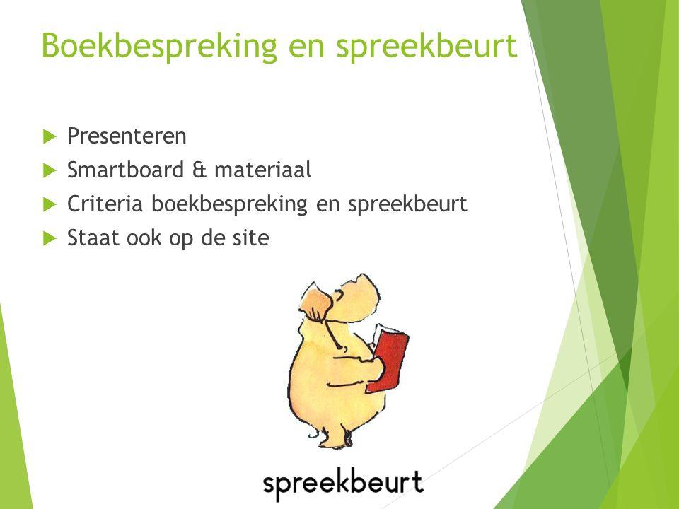 Boekbespreking en spreekbeurt  Presenteren  Smartboard & materiaal  Criteria boekbespreking en spreekbeurt  Staat ook op de site