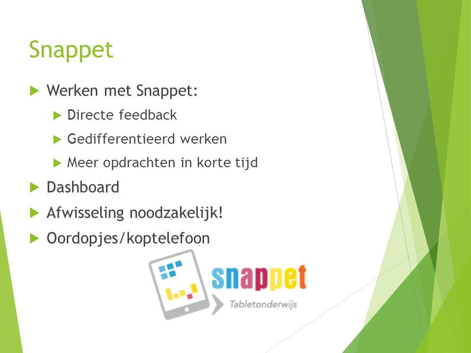 Snappet  Werken met Snappet:  Directe feedback  Gedifferentieerd werken  Meer opdrachten in korte tijd  Dashboard  Afwisseling noodzakelijk.