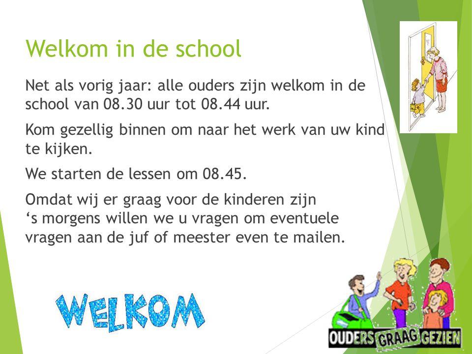 Welkom in de school Net als vorig jaar: alle ouders zijn welkom in de school van 08.30 uur tot 08.44 uur.
