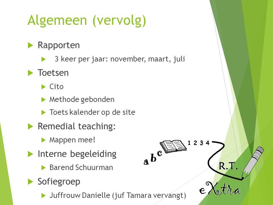 Algemeen (vervolg)  Rapporten  3 keer per jaar: november, maart, juli  Toetsen  Cito  Methode gebonden  Toets kalender op de site  Remedial teaching:  Mappen mee.