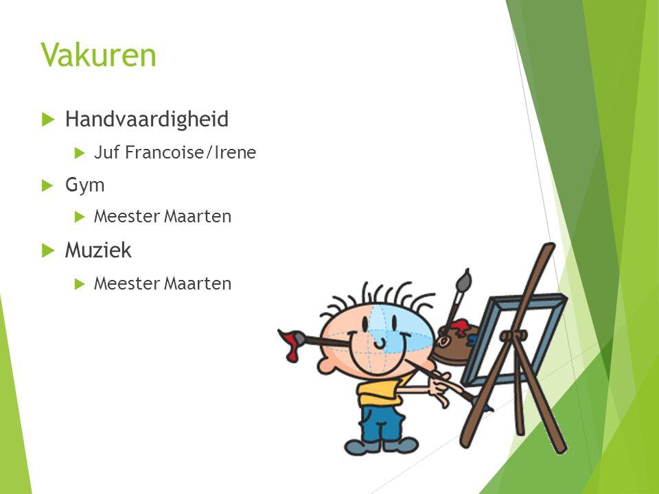 Vakuren  Handvaardigheid  Juf Francoise/Irene  Gym  Meester Maarten  Muziek  Meester Maarten