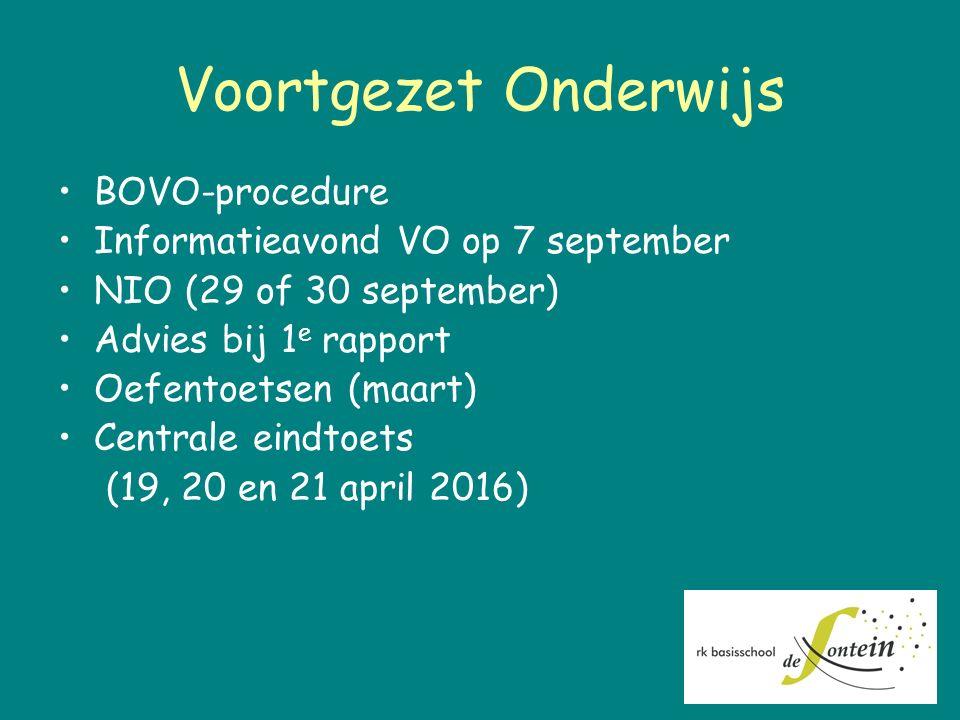 Voortgezet Onderwijs BOVO-procedure Informatieavond VO op 7 september NIO (29 of 30 september) Advies bij 1 e rapport Oefentoetsen (maart) Centrale ei
