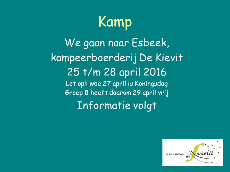 Kamp We gaan naar Esbeek, kampeerboerderij De Kievit 25 t/m 28 april 2016 Let op!: woe 27 april is Koningsdag Groep 8 heeft daarom 29 april vrij Infor