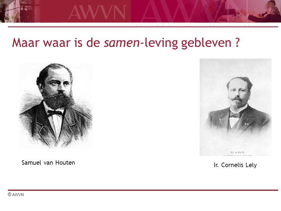 © AWVN Maar waar is de samen-leving gebleven ? Ir. Cornelis Lely Samuel van Houten