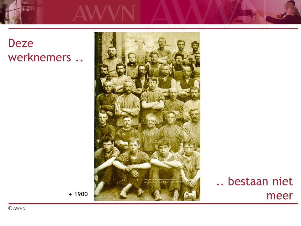 © AWVN Deze werknemers.. + 1900.. bestaan niet meer