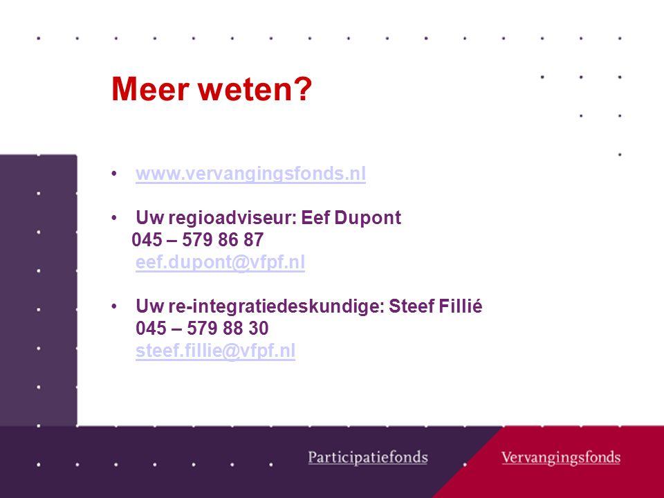 Meer weten? www.vervangingsfonds.nl Uw regioadviseur: Eef Dupont 045 – 579 86 87 eef.dupont@vfpf.nl Uw re-integratiedeskundige: Steef Fillié 045 – 579