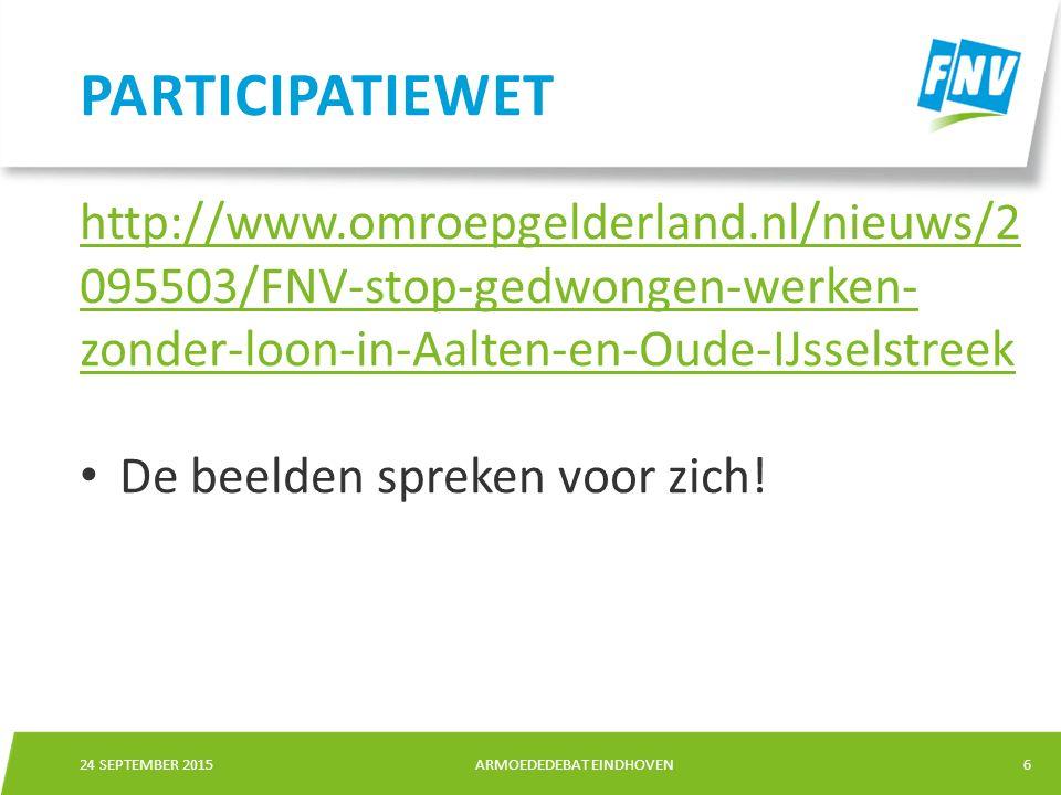 6 ARMOEDEDEBAT EINDHOVEN24 SEPTEMBER 2015 http://www.omroepgelderland.nl/nieuws/2 095503/FNV-stop-gedwongen-werken- zonder-loon-in-Aalten-en-Oude-IJsselstreek De beelden spreken voor zich.