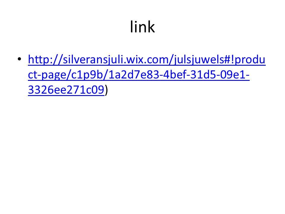 link http://silveransjuli.wix.com/julsjuwels#!produ ct-page/c1p9b/1a2d7e83-4bef-31d5-09e1- 3326ee271c09) http://silveransjuli.wix.com/julsjuwels#!prod