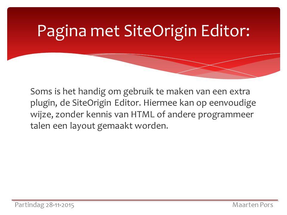 Pagina met SiteOrigin Editor: Partindag 28-11-2015 Maarten Pors Soms is het handig om gebruik te maken van een extra plugin, de SiteOrigin Editor.