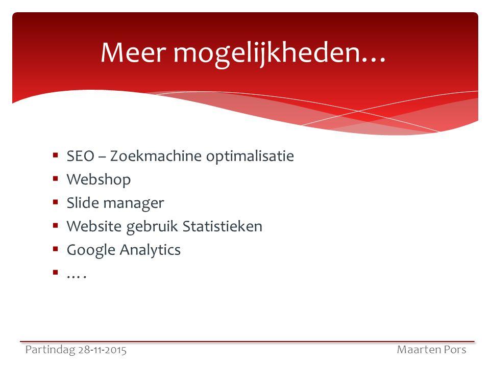 Meer mogelijkheden… Partindag 28-11-2015 Maarten Pors  SEO – Zoekmachine optimalisatie  Webshop  Slide manager  Website gebruik Statistieken  Google Analytics  ….