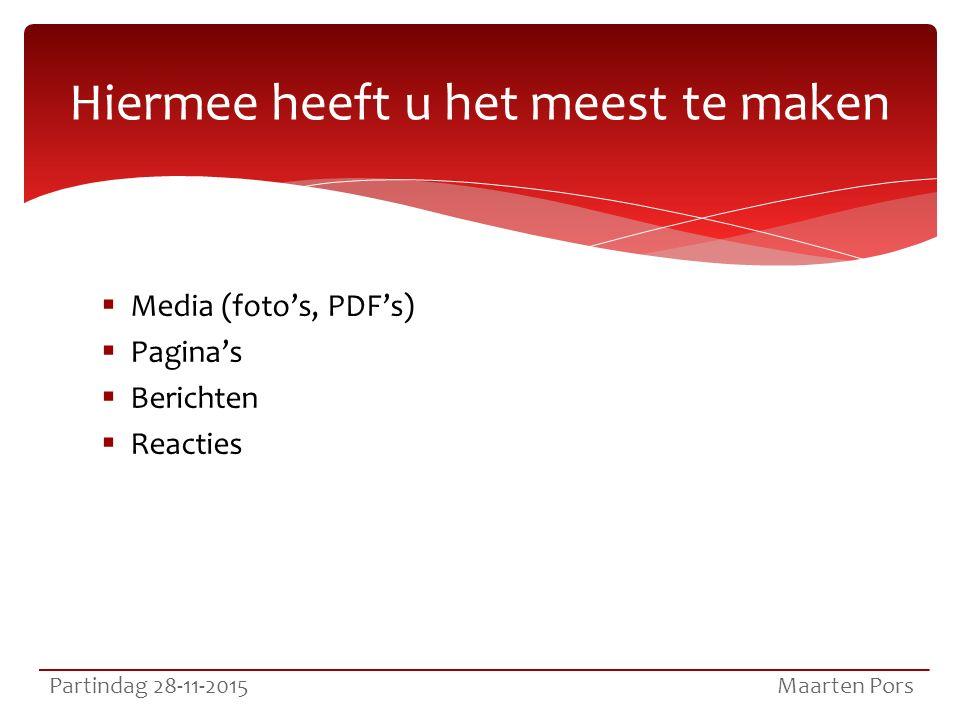  Media (foto's, PDF's)  Pagina's  Berichten  Reacties Hiermee heeft u het meest te maken Partindag 28-11-2015 Maarten Pors
