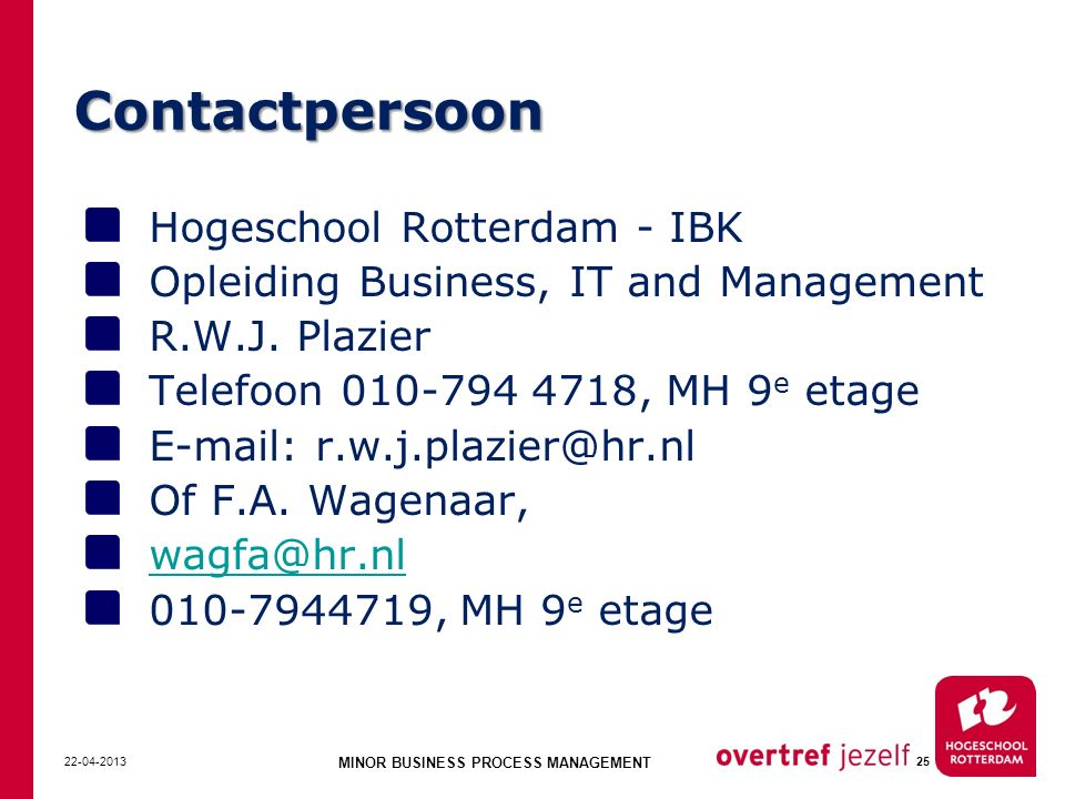 Contactpersoon Hogeschool Rotterdam - IBK Opleiding Business, IT and Management R.W.J. Plazier Telefoon 010-794 4718, MH 9 e etage E-mail: r.w.j.plazi