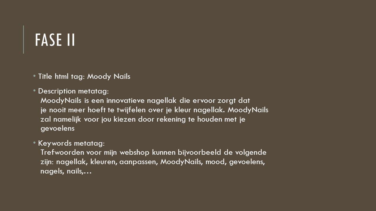FASE II Title html tag: Moody Nails Description metatag: MoodyNails is een innovatieve nagellak die ervoor zorgt dat je nooit meer hoeft te twijfelen over je kleur nagellak.