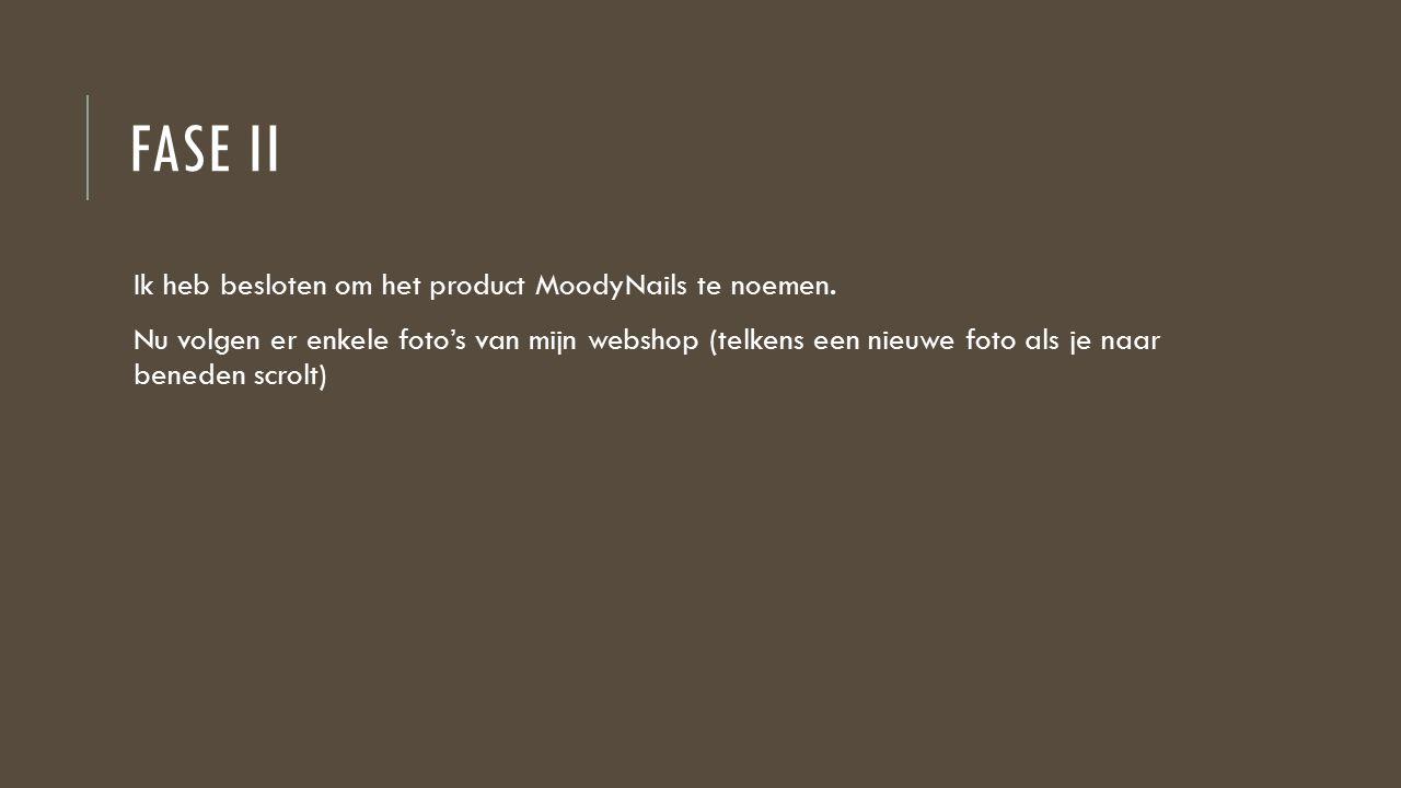 FASE II Ik heb besloten om het product MoodyNails te noemen.