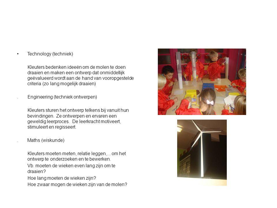 Technology (techniek) Kleuters bedenken ideeën om de molen te doen draaien en maken een ontwerp dat onmiddellijk geëvalueerd wordt aan de hand van voo