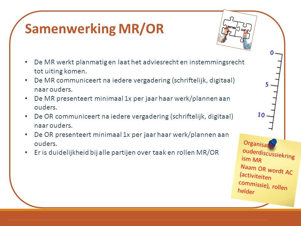 Samenwerking MR/OR De MR werkt planmatig en laat het adviesrecht en instemmingsrecht tot uiting komen. De MR communiceert na iedere vergadering (schri