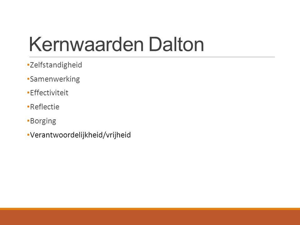 Kernwaarden Dalton ▪Zelfstandigheid ▪Samenwerking ▪Effectiviteit ▪Reflectie ▪Borging ▪Verantwoordelijkheid/vrijheid
