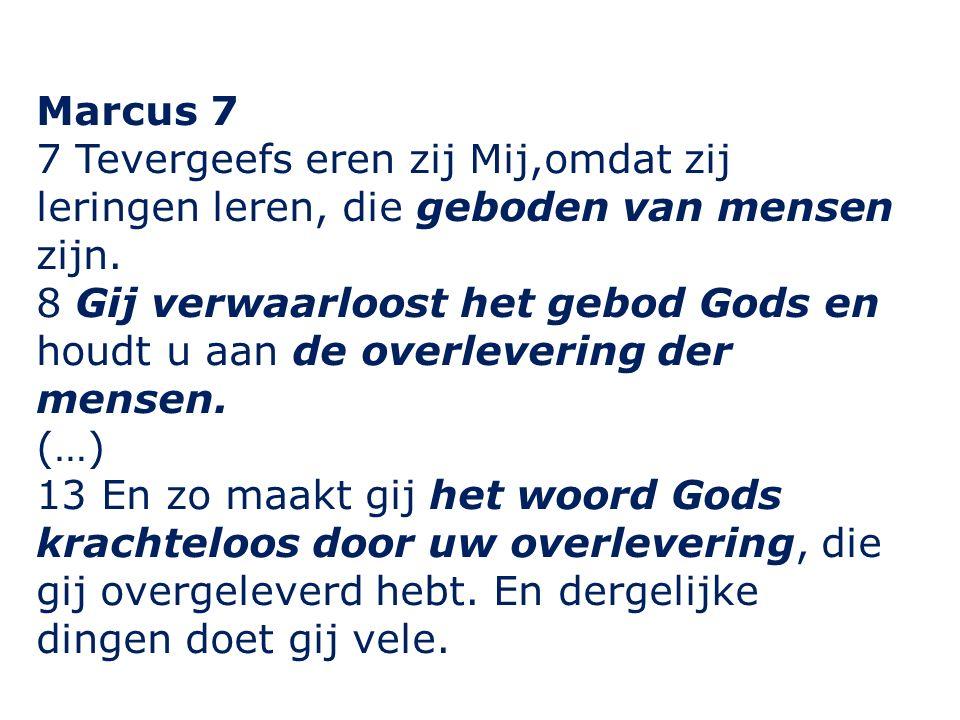 Marcus 7 7 Tevergeefs eren zij Mij,omdat zij leringen leren, die geboden van mensen zijn.