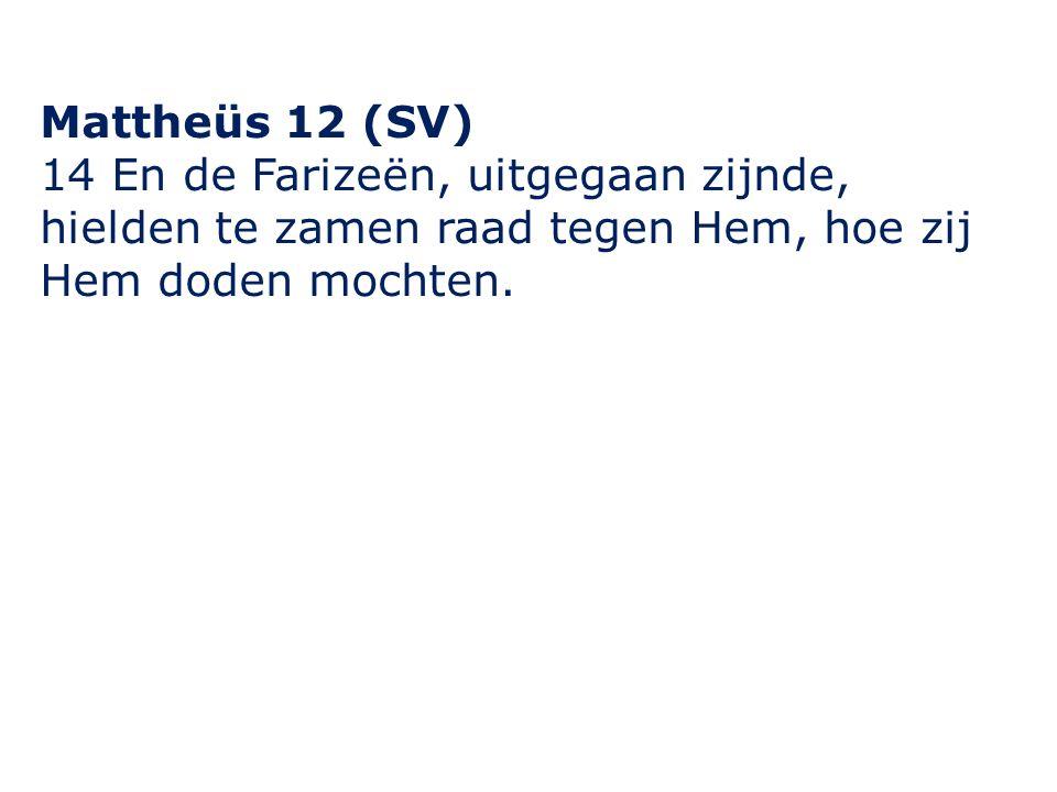 Mattheüs 12 (SV) 14 En de Farizeën, uitgegaan zijnde, hielden te zamen raad tegen Hem, hoe zij Hem doden mochten.