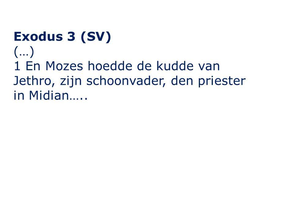 Exodus 3 (SV) (…) 1 En Mozes hoedde de kudde van Jethro, zijn schoonvader, den priester in Midian…..