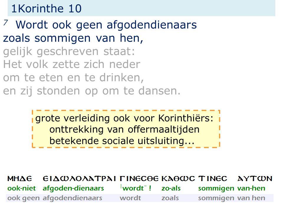 1Korinthe 10 7 Wordt ook geen afgodendienaars zoals sommigen van hen, gelijk geschreven staat: Het volk zette zich neder om te eten en te drinken, en zij stonden op om te dansen.