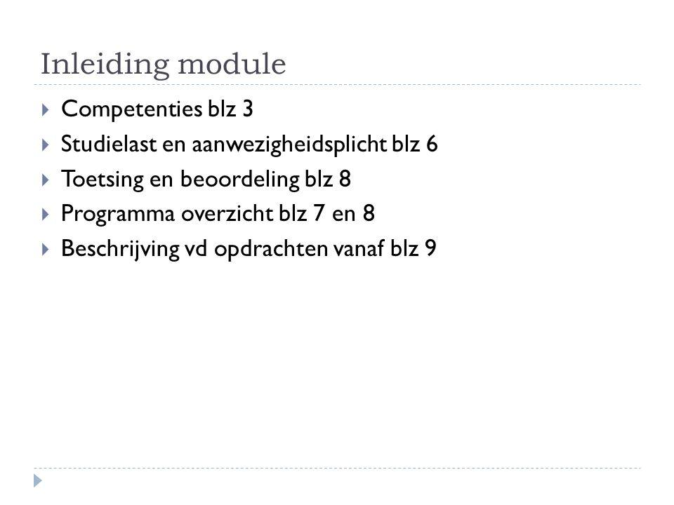 Inleiding module  Competenties blz 3  Studielast en aanwezigheidsplicht blz 6  Toetsing en beoordeling blz 8  Programma overzicht blz 7 en 8  Beschrijving vd opdrachten vanaf blz 9