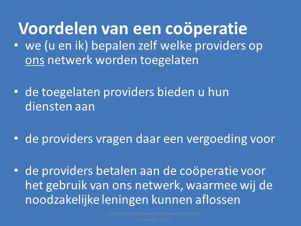 Coöperatie Breedband Noordenveld Zuid West november 2015 Voordelen van een coöperatie we (u en ik) bepalen zelf welke providers op ons netwerk worden