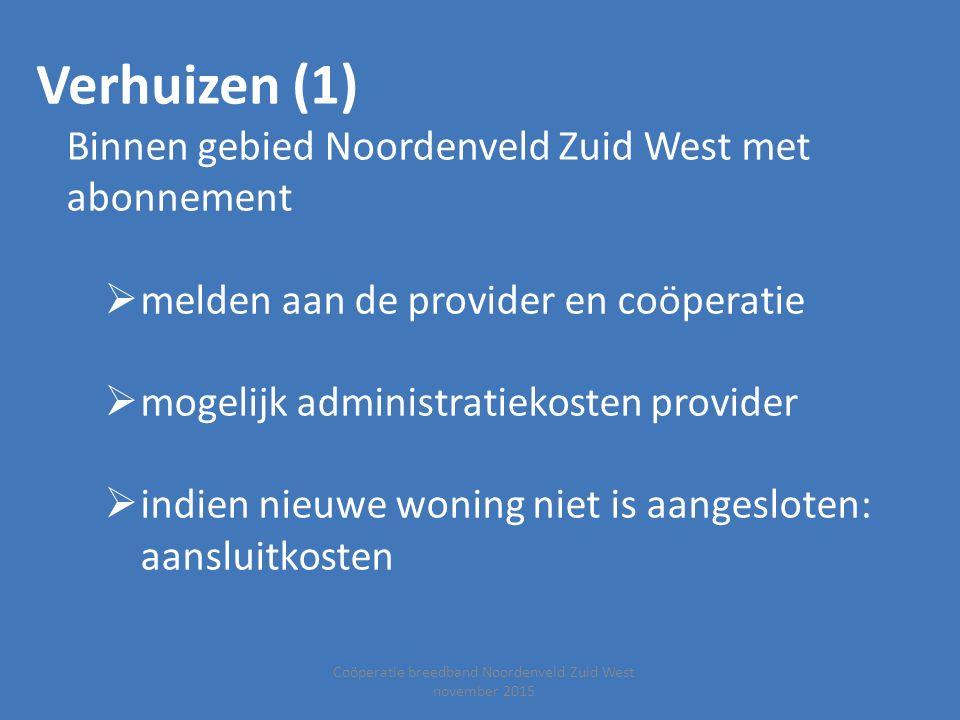 Coöperatie breedband Noordenveld Zuid West november 2015 Verhuizen (1) Binnen gebied Noordenveld Zuid West met abonnement  melden aan de provider en