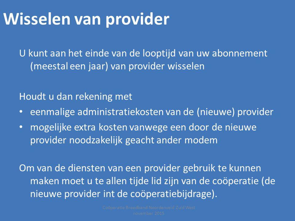 Coöperatie Breedband Noordenveld Zuid West november 2015 Wisselen van provider U kunt aan het einde van de looptijd van uw abonnement (meestal een jaa