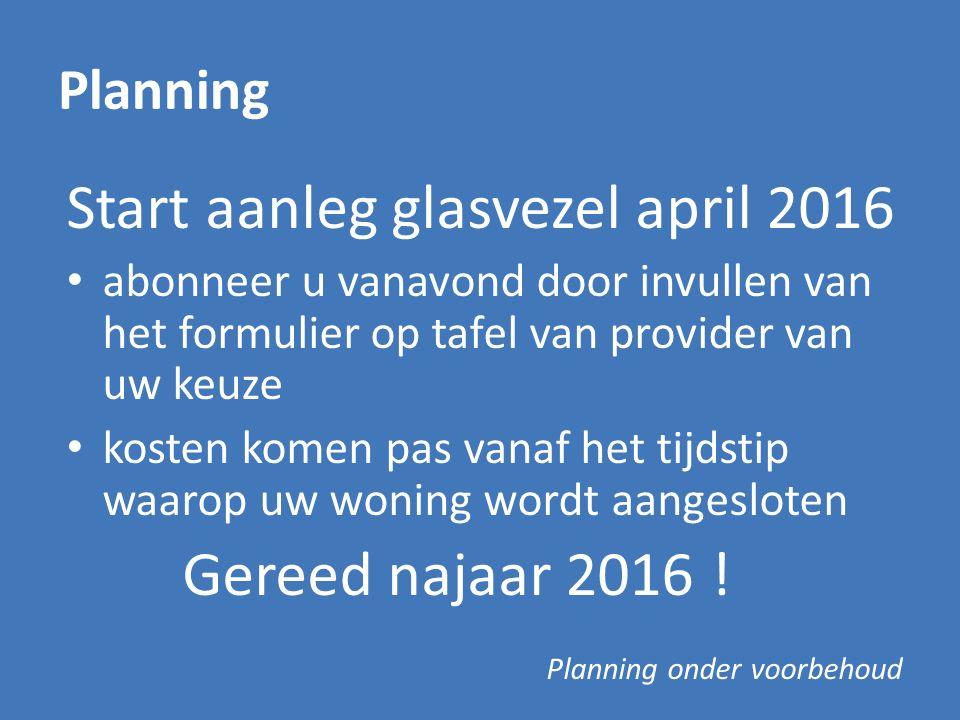 Planning Start aanleg glasvezel april 2016 abonneer u vanavond door invullen van het formulier op tafel van provider van uw keuze kosten komen pas van