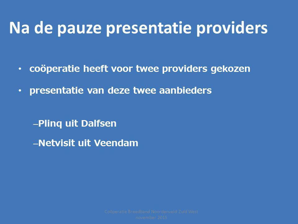 Coöperatie Breedband Noordenveld Zuid West november 2015 Na de pauze presentatie providers coöperatie heeft voor twee providers gekozen presentatie va