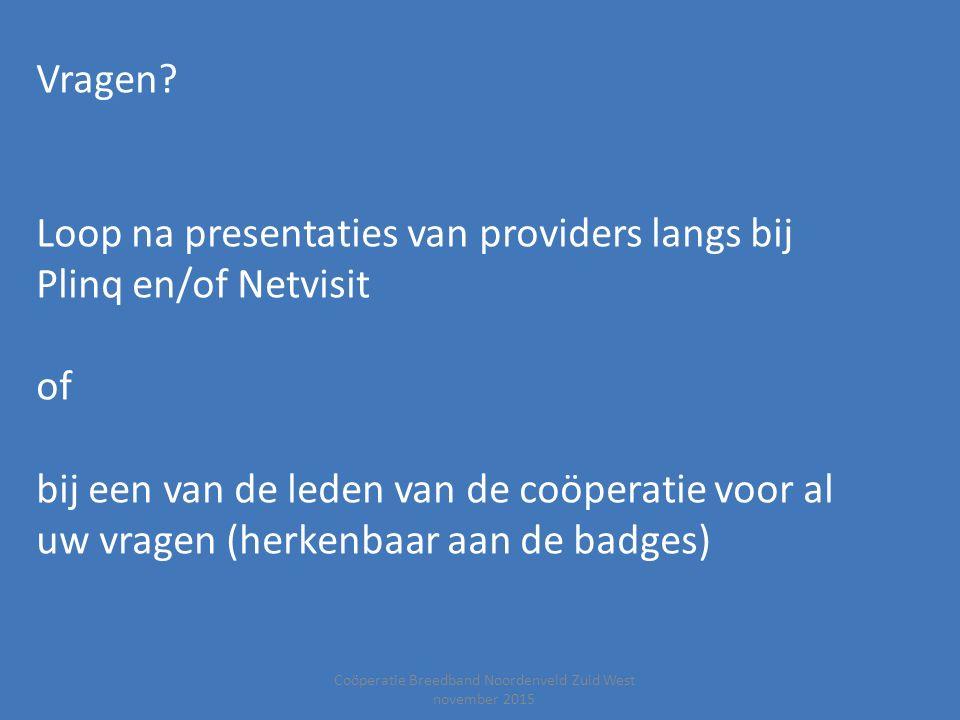 Coöperatie Breedband Noordenveld Zuid West november 2015 Vragen? Loop na presentaties van providers langs bij Plinq en/of Netvisit of bij een van de l