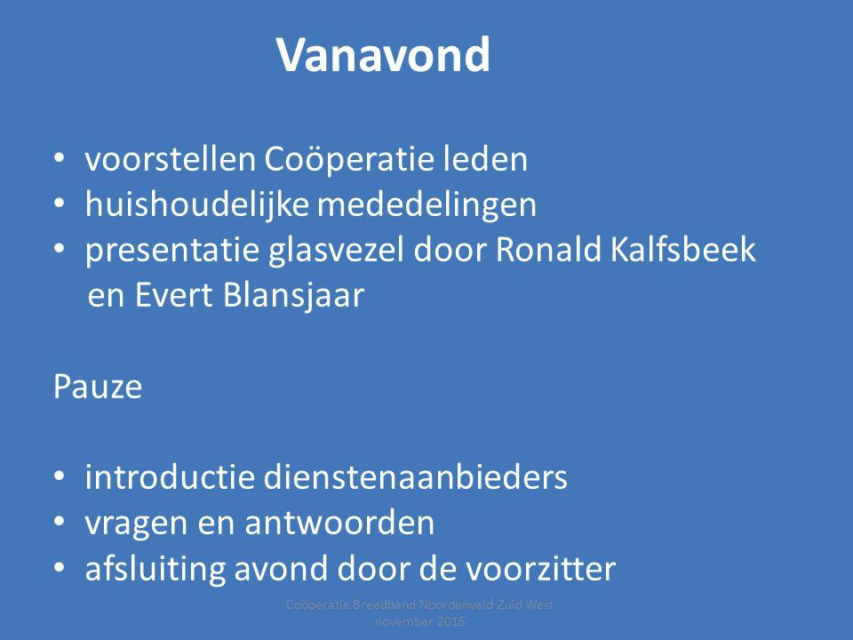 Coöperatie Breedband Noordenveld Zuid West november 2015 Vanavond voorstellen Coöperatie leden huishoudelijke mededelingen presentatie glasvezel door