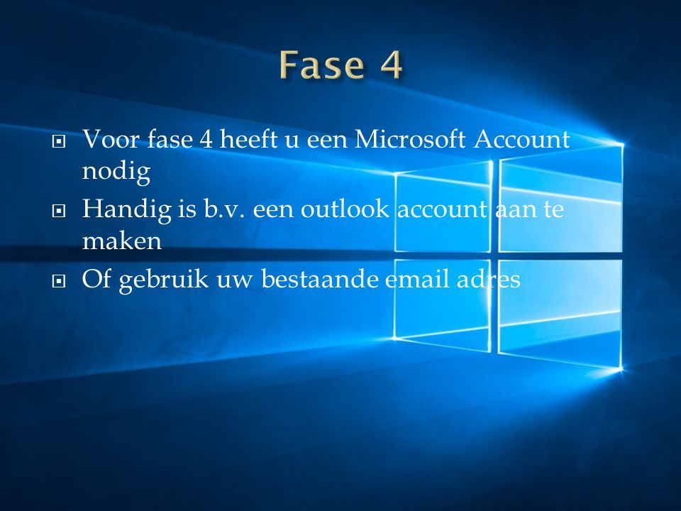  Voor fase 4 heeft u een Microsoft Account nodig  Handig is b.v. een outlook account aan te maken  Of gebruik uw bestaande email adres