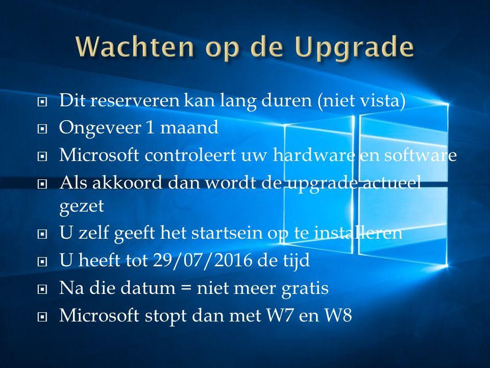  Dit reserveren kan lang duren (niet vista)  Ongeveer 1 maand  Microsoft controleert uw hardware en software  Als akkoord dan wordt de upgrade act