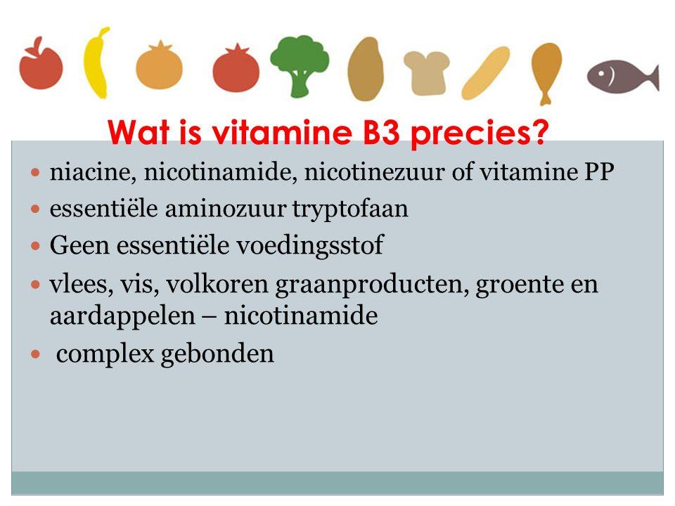 Wat is vitamine B3 precies? niacine, nicotinamide, nicotinezuur of vitamine PP essentiële aminozuur tryptofaan Geen essentiële voedingsstof vlees, vis