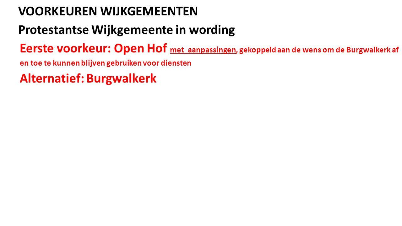 VOORKEUREN WIJKGEMEENTEN Protestantse Wijkgemeente in wording Eerste voorkeur: Open Hof met aanpassingen, gekoppeld aan de wens om de Burgwalkerk af en toe te kunnen blijven gebruiken voor diensten Alternatief: Burgwalkerk