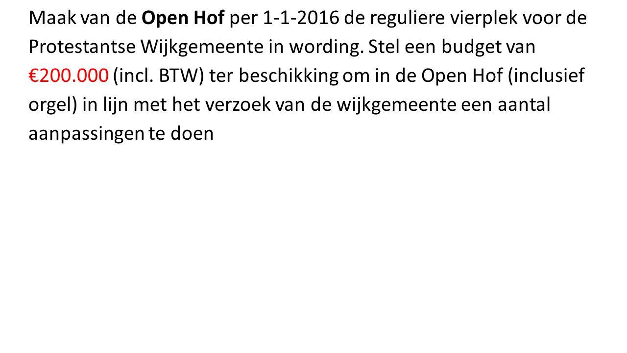 Maak van de Open Hof per 1-1-2016 de reguliere vierplek voor de Protestantse Wijkgemeente in wording.