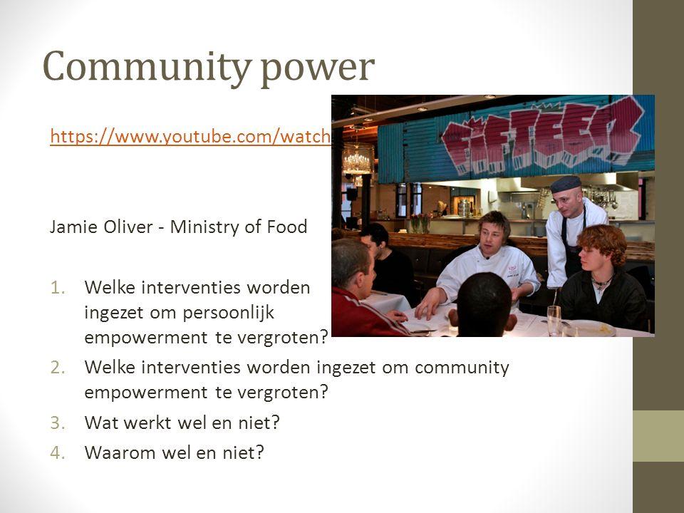 Community power https://www.youtube.com/watch?v=x44WuD_qWsU Jamie Oliver - Ministry of Food 1.Welke interventies worden ingezet om persoonlijk empower