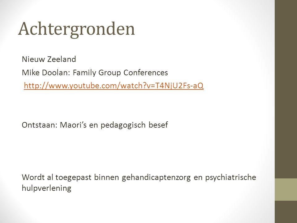 Achtergronden Nieuw Zeeland Mike Doolan: Family Group Conferences http://www.youtube.com/watch?v=T4NjU2Fs-aQ Ontstaan: Maori's en pedagogisch besef Wo