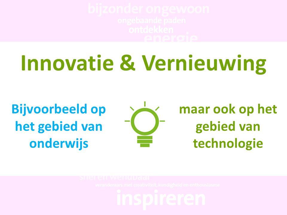 Innovatie & Vernieuwing Bijvoorbeeld op het gebied van onderwijs maar ook op het gebied van technologie