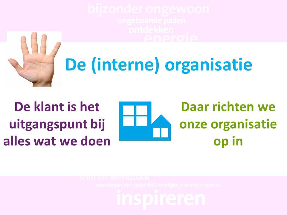 De (interne) organisatie De klant is het uitgangspunt bij alles wat we doen Daar richten we onze organisatie op in