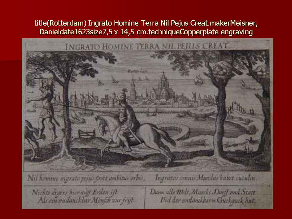 title(Rotterdam) Ingrato Homine Terra Nil Pejus Creat.makerMeisner, Danieldate1623size7,5 x 14,5 cm.techniqueCopperplate engraving