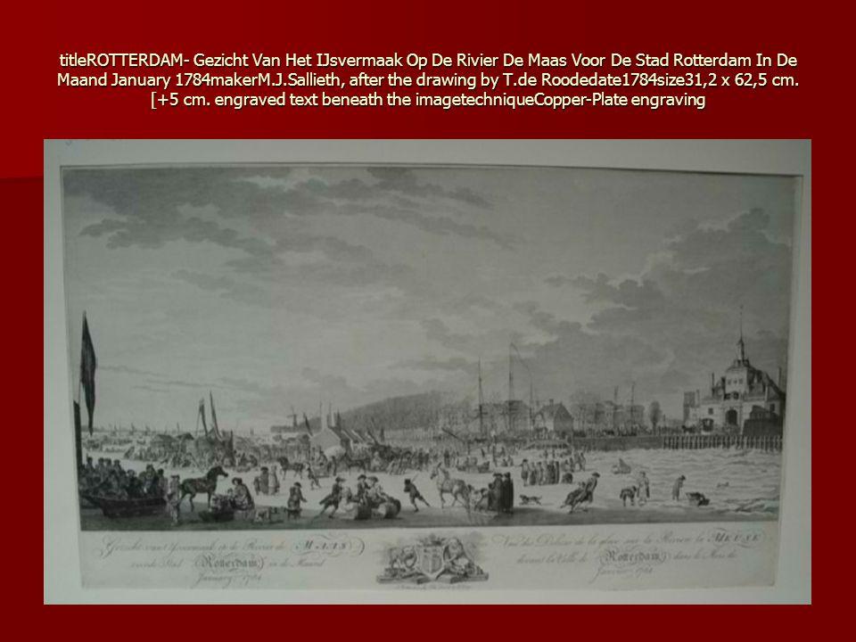titleROTTERDAM- Gezicht Van Het IJsvermaak Op De Rivier De Maas Voor De Stad Rotterdam In De Maand January 1784makerM.J.Sallieth, after the drawing by T.de Roodedate1784size31,2 x 62,5 cm.