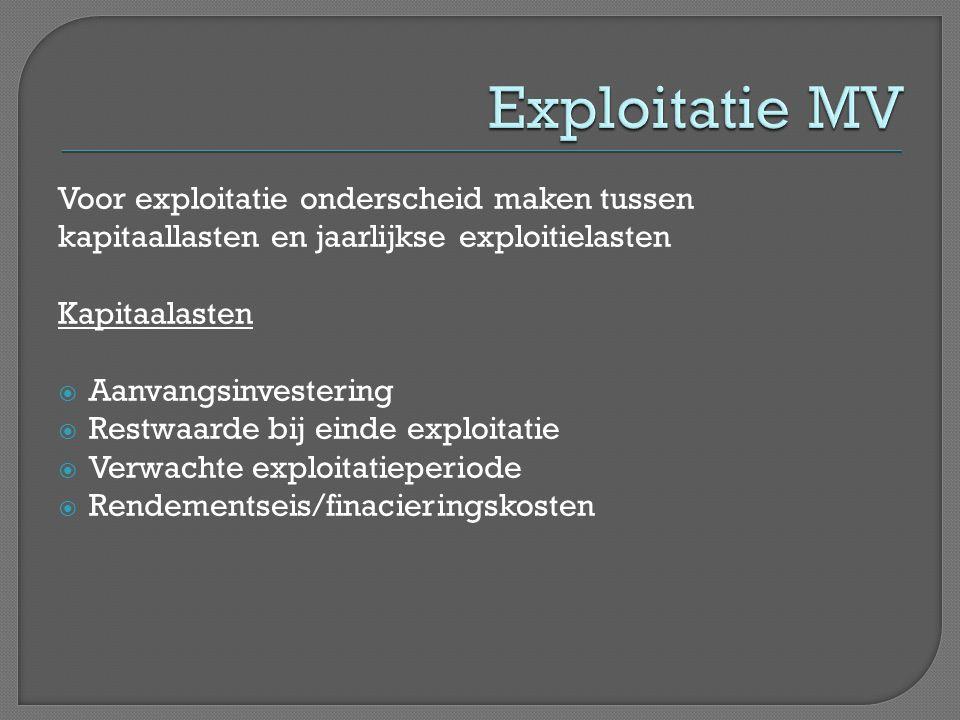 Voor exploitatie onderscheid maken tussen kapitaallasten en jaarlijkse exploitielasten Kapitaalasten  Aanvangsinvestering  Restwaarde bij einde expl