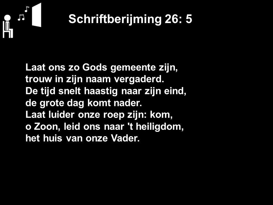 Schriftberijming 26: 5 Laat ons zo Gods gemeente zijn, trouw in zijn naam vergaderd.
