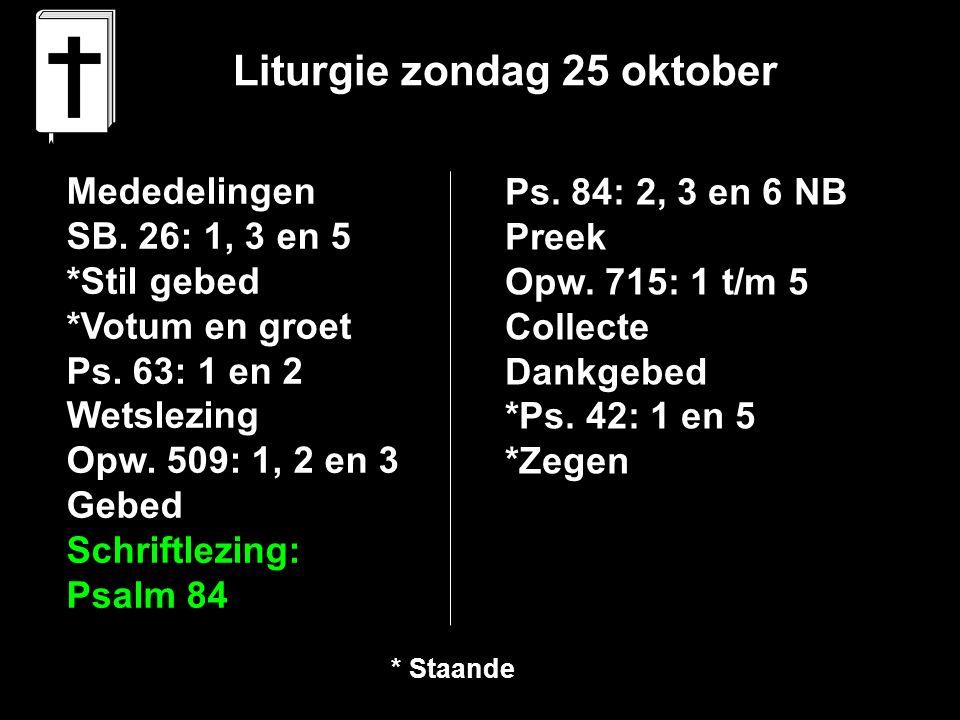 Liturgie zondag 25 oktober Mededelingen SB. 26: 1, 3 en 5 *Stil gebed *Votum en groet Ps.